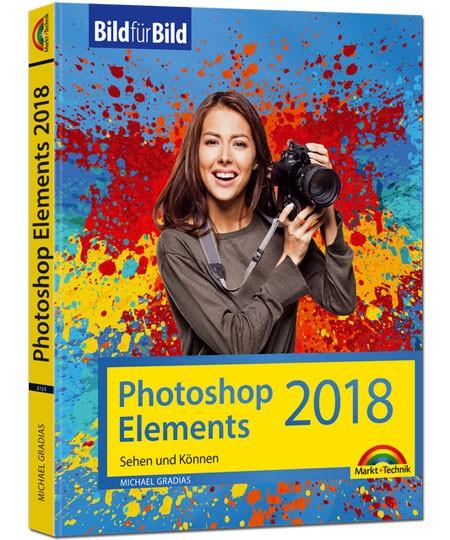 Photoshop Elements 2018 - Bild für Bild - Sehen und Können